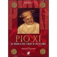Pio XI. Il papa che vide il futuro