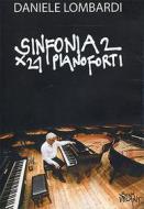 Daniele Lombradi. Sinfonia 2 x 21 pianoforti