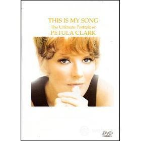 Petula Clark. This Is My Song - The Ultimate Portrait Of Petula Clark