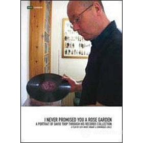 David Toop. I Never Promised You A Rose Garden. A Portrait