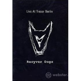 Recyver Dogs. Live At Tresor Berlin