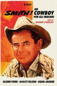 Smith! Un Cowboy Per Gli Indiani