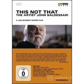 The Artist John Baldessari. This Not That