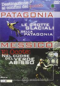 Messico: El Ocote. Patagonia: le grotte glaciali della Patagonia