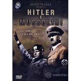 Hitler e Mussolini. Gli anni degli incontri