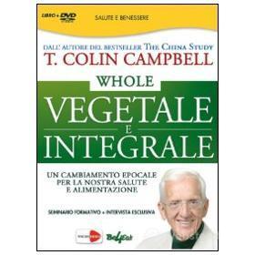Whole. Vegetale e integrale. T. Colin Campbell