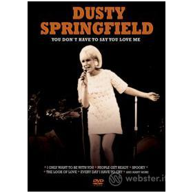 Dusty Springfield. You Don't Have To Say You Love Me
