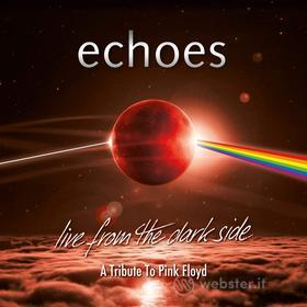 Echoes: Live From The Dark Side - A Tribute To Pink Floyd
