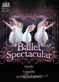Ballet Spectacular. Giselle. La Fille mal gardée. Coppelia (3 Dvd)