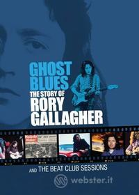 Rory Gallagher - Ghost Blues: Story Of Rory Gallagher & Beat Club