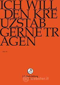 Johann Sebastian Bach  - Ich Will Den Kreuzstab Gerne Tragen