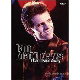 Ian Matthews. I Can't Fade Away