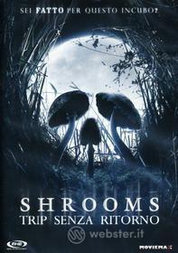 Shrooms. Trip senza ritorno
