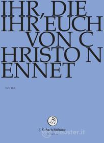 Johann Sebastian Bach  - Ihr, Die Ihr Euch Von Christo Nennet