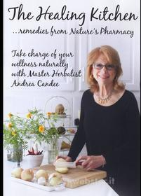 Andrea Candee - Healing Kitchen: Remedies Nature'S Pharmacy