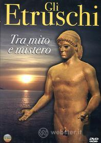 Gli Etruschi. Tra mito e mistero