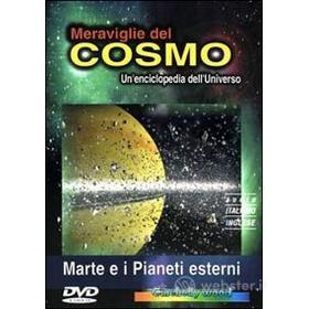 Meraviglie del cosmo. Marte e i pianeti esterni