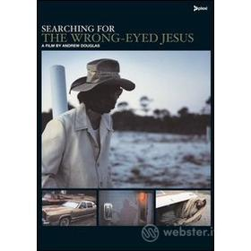 Searching For The Wrong Eyed Jesus