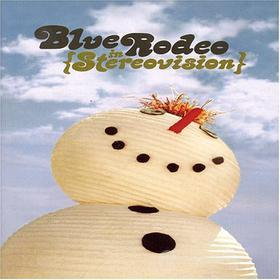 Blue Rodeo - In Stereovision