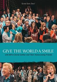 Bill & Gloria Gaither: Give The World A Smile
