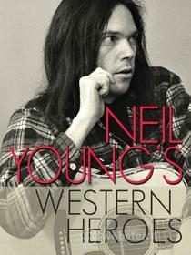 Neil Young. Neil Young's Western Heroes