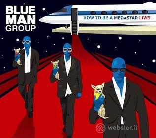 Blue Man Group - How To Be A Megastar 2.1