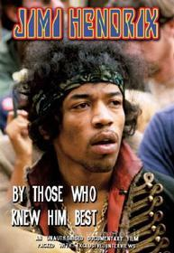 Jimi Hendrix. By Those Who Knew Him Best