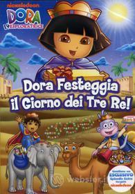 Dora l'esploratrice. Dora festeggia il giorno dei Tre Re