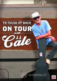J.J. Cale - To Tulsa And Back: On Tour With J.J.  Cale