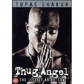 Shakur Tupac. Thug Angel. The Life Of An Outlaw