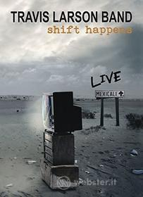 Travis Larson - Shift Happens: Live In Mexicali