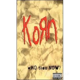 Korn. Who Then Now?