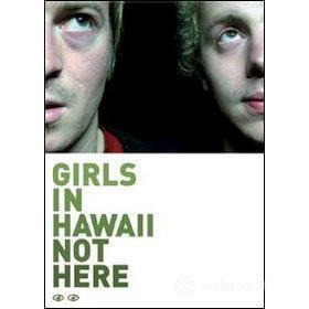 Girls in Hawaii. Not Here (2 Dvd)