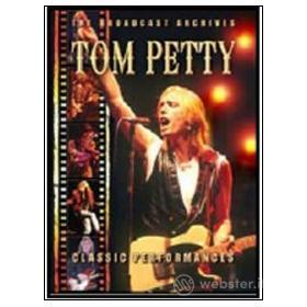 Tom Petty. Classic Performances. The Broadcast Archives