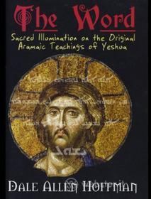Dale Allen Hoffman - Word: Sacred Illumination Aramaic Teachings Yeshua