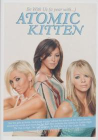 Atomic Kitten. Be With Us A Year With Atomic Kitten