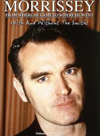Morrissey. Form Where He Came to Where He Went (2 Dvd)