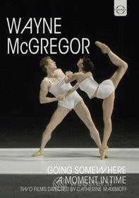 Wayne McGregor. Going Somewhere. A Moment in Time