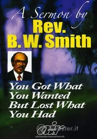 Rev Bw Smith - You Got What You Wanted But Lost What You Had