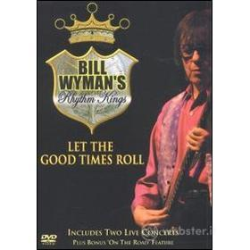 Bill Wyman's Rhythm Kings. Let the Good Times Roll