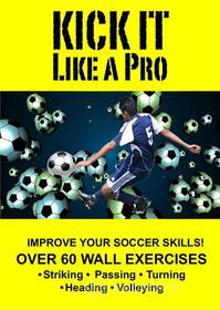 Kick It Like A Pro-Soccer Wall Training - Kick It Like A Pro-Soccer Wall Training