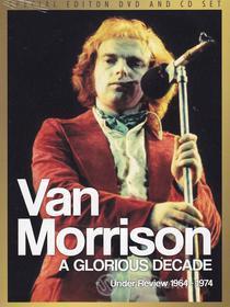 Van Morrison. A Glorious Decade: Under Review 1964/74