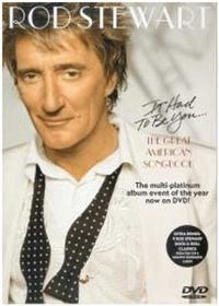Rod Stewart. It Had To Be You. The Great American Songbook