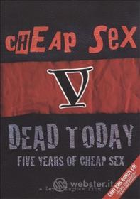 Cheap Sex - Dead Today: 5 Years Of Cheap Sex (2 Dvd)