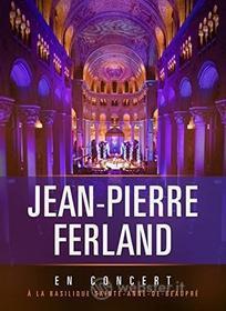 Jean-Pierre Ferland - En Concert A La Basilique Sainte-Anne-De-Beaupre
